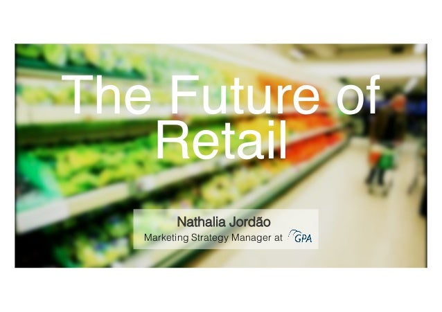 The Future of Retail! Marketing Strategy Manager at Nathalia Jordão