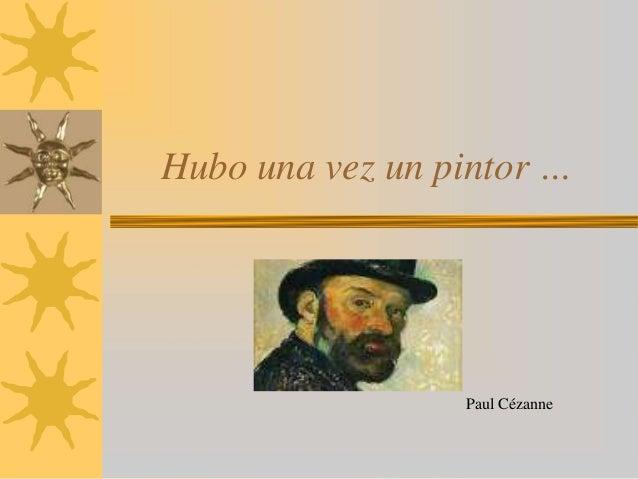 Hubo una vez un pintor …                 Paul Cézanne