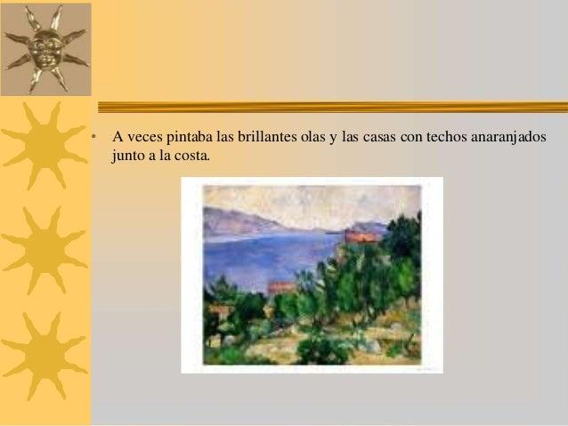 • A veces pintaba las brillantes olas y las casas con techos anaranjados  junto a la costa.