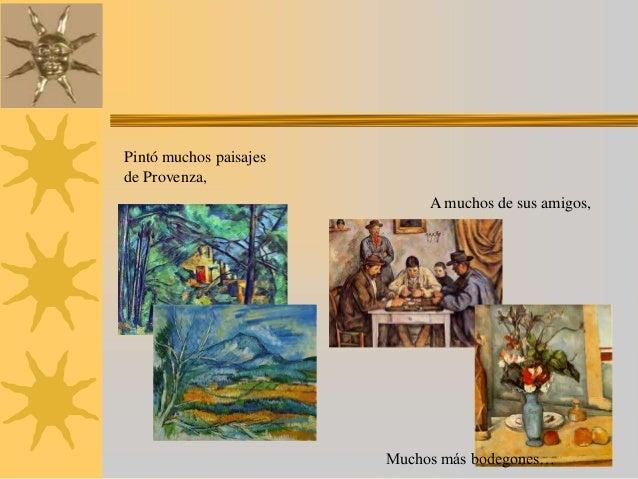 Pintó muchos paisajesde Provenza,                             A muchos de sus amigos,                        Muchos más bo...