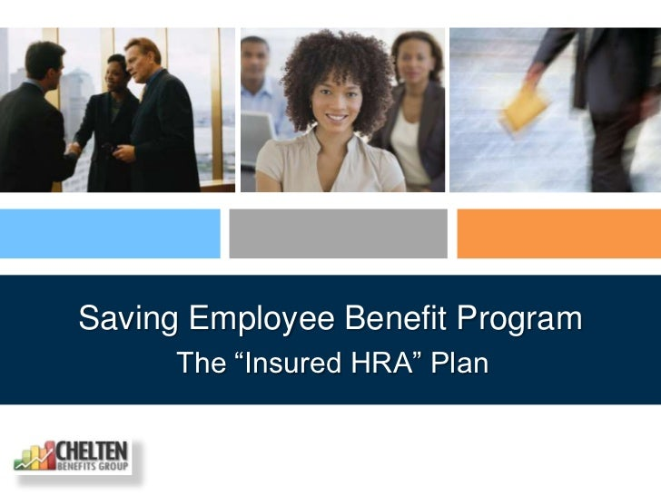"Saving Employee Benefit Program      The ""Insured HRA"" Plan"