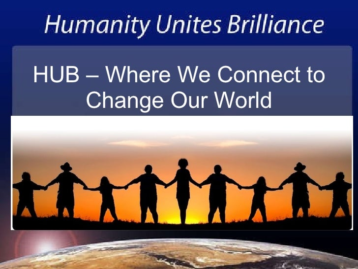 HUB – Where We Connect to Change Our World