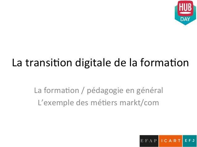 La  transi)on  digitale  de  la  forma)on     La  forma)on  /  pédagogie  en  général   L'exempl...