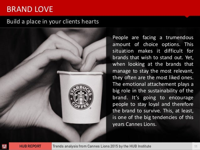 Build  a  place  in  your  clients  hearts BRAND  LOVE   Trends analysis from Cannes Lions 2015 by the HUB...