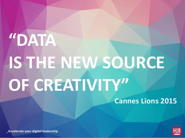 """_Accelerate  your  digital  leadership """"DATA IS  THE  NEW  SOURCE   OF  CREATIVITY""""   Cannes  Lions ..."""
