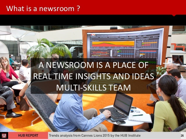 What  is  a  newsroom  ? 26 A  NEWSROOM  IS  A  PLACE  OF   REAL  TIME  INSIGHTS  AND  IDEAS ...