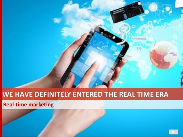 Real-‐time  marketing 30 WE  HAVE  DEFINITELY  ENTERED  THE  REAL  TIME  ERA