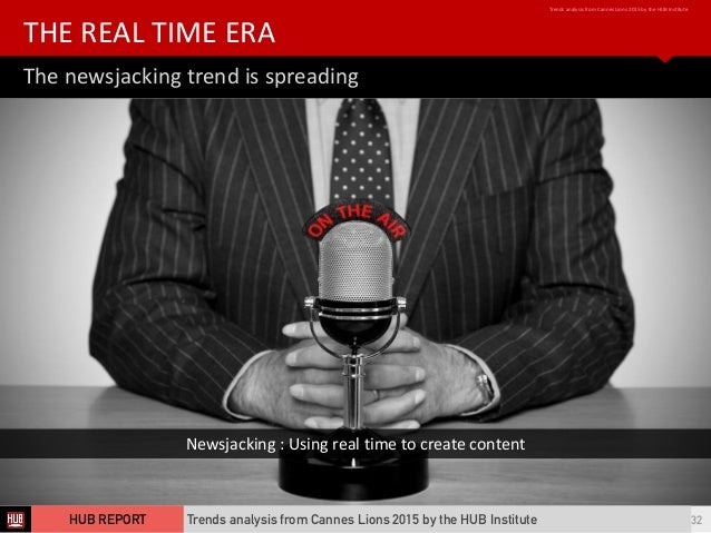 The  newsjacking  trend  is  spreading   THE  REAL  TIME  ERA Trends  analysis  from  Cannes  Lion...