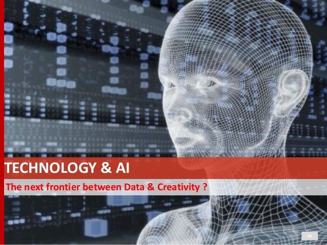 The  next  frontier  between  Data  &  Creativity  ? 43 TECHNOLOGY  &  AI