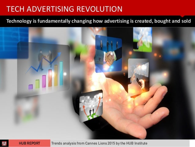 TECH  ADVERTISING  REVOLUTION Technology  is  fundamentally  changing  how  advertising  is  created,  ...