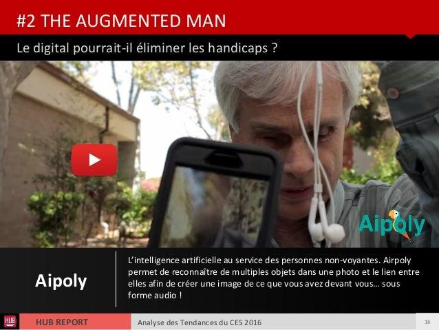 Analyse des Tendances du CES 2016HUB REPORT Le digital pourrait-il éliminer les handicaps ? #2 THE AUGMENTED MAN Aipoly L'...