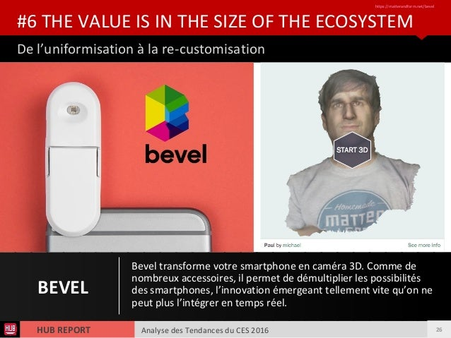 Analyse des Tendances du CES 2016HUB REPORT #6 THE VALUE IS IN THE SIZE OF THE ECOSYSTEM https://matterandform.net/bevel B...