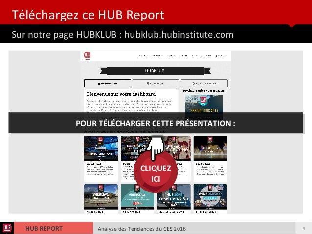 Analyse des Tendances du CES 2016HUB REPORT Téléchargez ce HUB Report Sur notre page HUBKLUB : hubklub.hubinstitute.com CL...