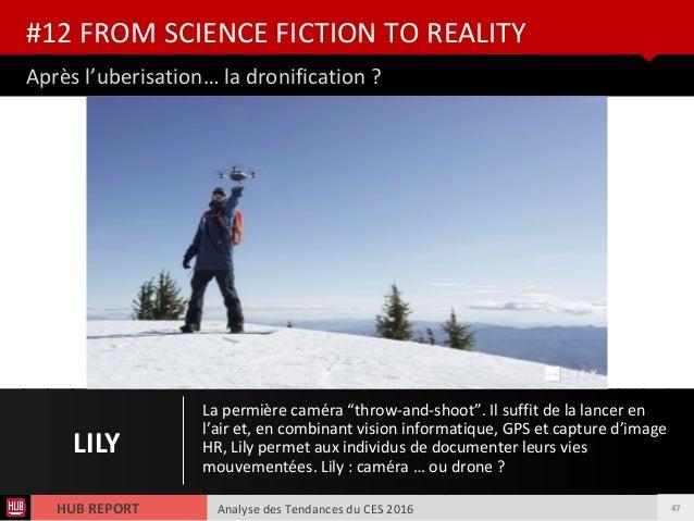 Analyse des Tendances du CES 2016HUB REPORT Après l'uberisation… la dronification ? #12 FROM SCIENCE FICTION TO REALITY LI...