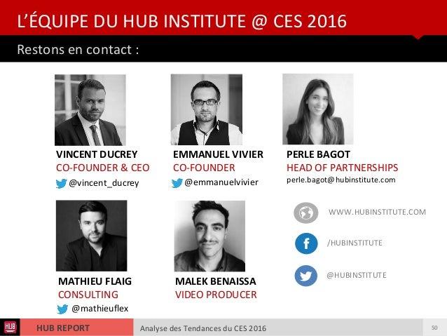 Analyse des Tendances du CES 2016HUB REPORT Analyse des Tendances du CES 2016HUB REPORT Restons en contact : L'ÉQUIPE DU H...