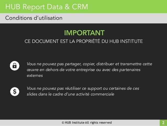 © HUB Institute All rights reserved 2 HUB Report Data & CRM Conditions d'utilisation IMPORTANT Vous ne pouvez pas partager...