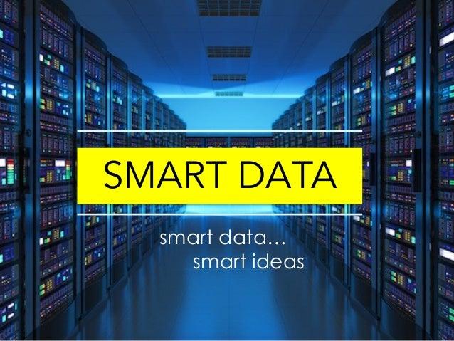SMART DATA smart data… smart ideas