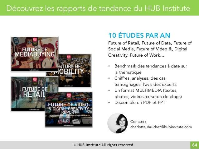 © HUB Institute All rights reserved Découvrez les rapports de tendance du HUB Institute En savoir + 10 ÉTUDES PAR AN Futur...