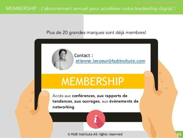 © HUB Institute All rights reserved 65 MEMBERSHIP : L'abonnement annuel pour accélérer votre leadership digital ! Accès à ...