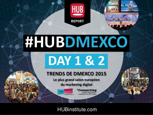 HUB REPORT Trend Analysis from DMEXCO 2015 by the HUB Institute Click to edit Master title style #HUBDMEXCO DAY 1 & 2 TREN...