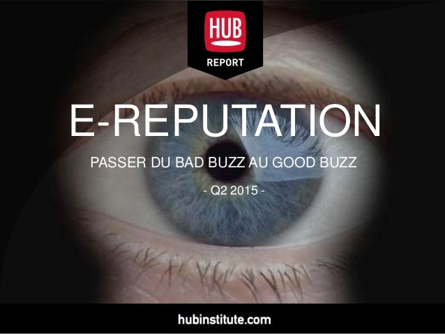 E-REPUTATION PASSER DU BAD BUZZ AU GOOD BUZZ - Q2 2015 -