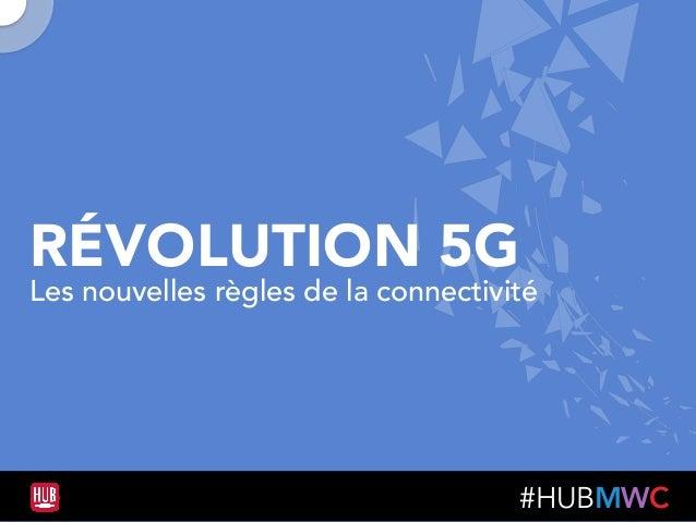 #HUBMWC RÉVOLUTION 5G Les nouvelles règles de la connectivité