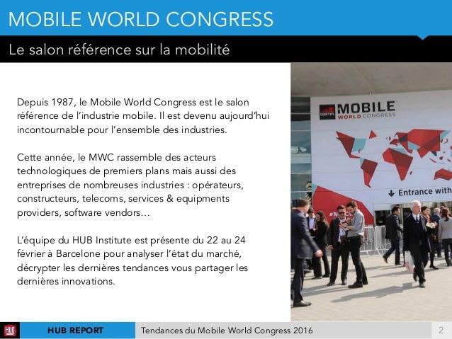 !2 Le salon référence sur la mobilité MOBILE WORLD CONGRESS Depuis 1987, le Mobile World Congress est le salon référence d...