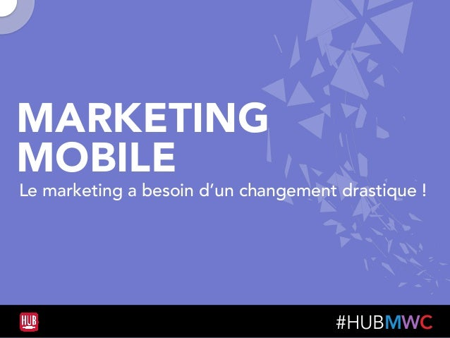 #HUBMWC MARKETING MOBILE Le marketing a besoin d'un changement drastique !