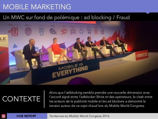 01 Un MWC sur fond de polémique : ad blocking / Fraud MOBILE MARKETING CONTEXTE Alors que l'adblocking semble prendre une ...