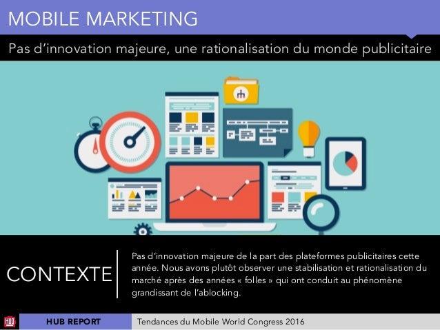 01 Pas d'innovation majeure, une rationalisation du monde publicitaire MOBILE MARKETING CONTEXTE Pas d'innovation majeure ...