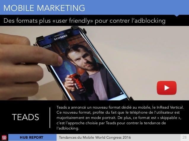 !28 Des formats plus «user friendly» pour contrer l'adblocking MOBILE MARKETING TEADS Teads a annoncé un nouveau format dé...
