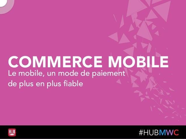 #HUBMWC COMMERCE MOBILE Le mobile, un mode de paiement  de plus en plus fiable