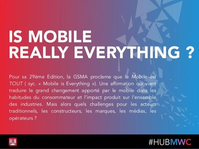 #HUBMWC IS MOBILE REALLY EVERYTHING ? Pour sa 29ème Edition, la GSMA proclame que le Mobile est TOUT ( syc. « Mobile is ...