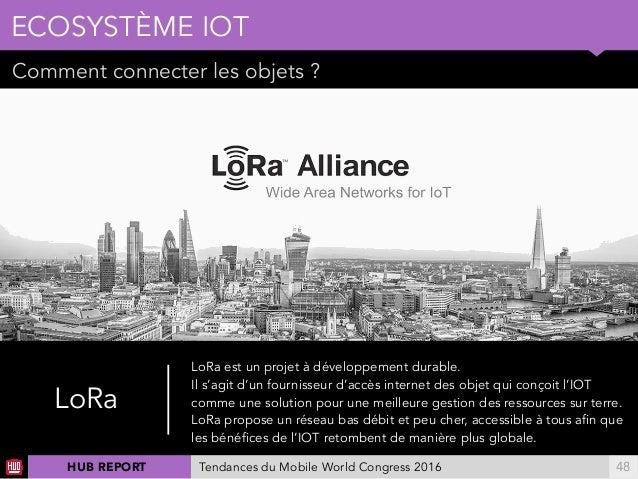 01 Comment connecter les objets ? ECOSYSTÈME IOT !48 LoRa LoRa est un projet à développement durable. Il s'agit d'un fourn...