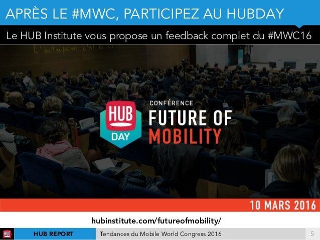 !5 Le HUB Institute vous propose un feedback complet du #MWC16 APRÈS LE #MWC, PARTICIPEZ AU HUBDAY HUB REPORT Tendances du...