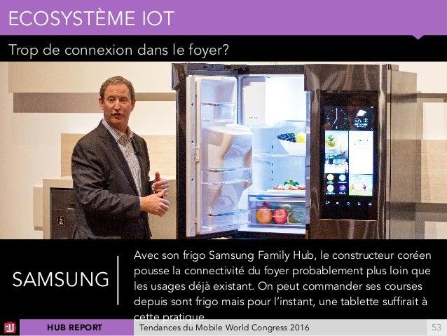 01 Trop de connexion dans le foyer? ECOSYSTÈME IOT !53 SAMSUNG Avec son frigo Samsung Family Hub, le constructeur coréen p...