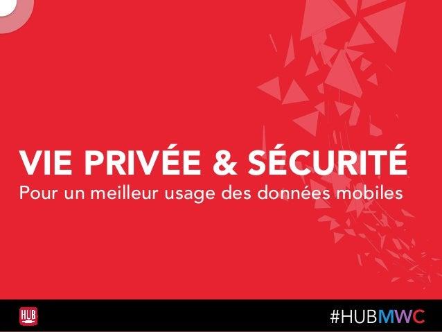 #HUBMWC VIE PRIVÉE & SÉCURITÉ Pour un meilleur usage des données mobiles