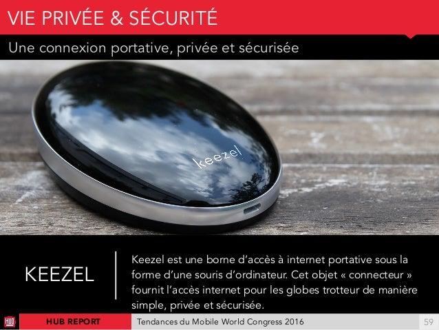 01 Une connexion portative, privée et sécurisée VIE PRIVÉE & SÉCURITÉ !59HUB REPORT Tendances du Mobile World Congress 201...