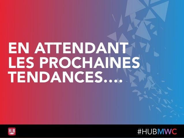 #HUBMWC EN ATTENDANT LES PROCHAINES  TENDANCES….