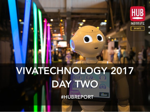 VIVATECHNOLOGY 2017 DAY TWO #HUBREPORT