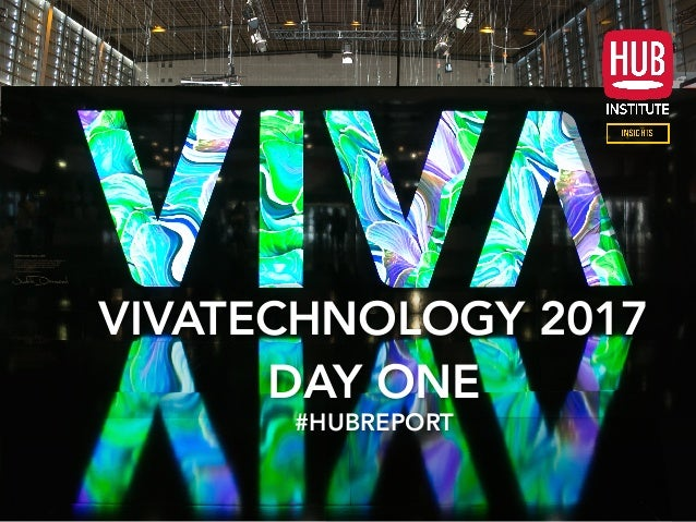 VIVATECHNOLOGY 2017 DAY ONE #HUBREPORT