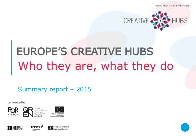 Who they are, what they do Summary report – 2015 EUROPE'S CREATIVE HUBS EUROPE'S CREATIVE HUBS