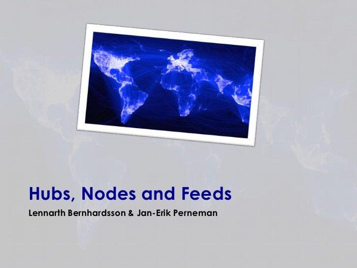Hubs, Nodes and Feeds<br />Lennarth Bernhardsson & Jan-Erik Perneman<br />