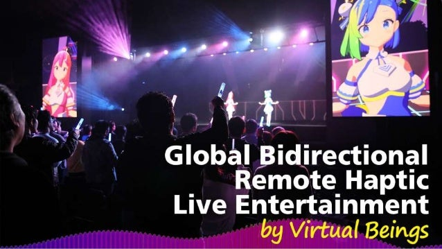 Global Bidirectional Remote Haptic Live Entertainment by Virtual Beings