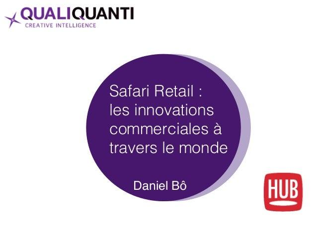 Safari Retail : les innovations commerciales à travers le monde! ! Daniel Bô