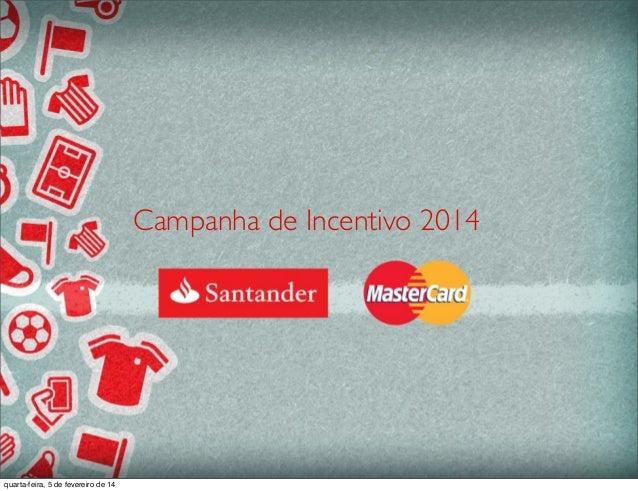 Campanha de Incentivo 2014 quarta-feira, 5 de fevereiro de 14