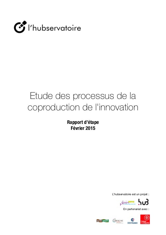 Etude des processus de la coproduction de l'innovation   Rapport d'étape Février 2015  En partenariat avec : L'hubserva...