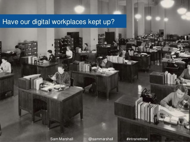 Have our digital workplaces kept up? Sam Marshall @sammarshall #intranetnow