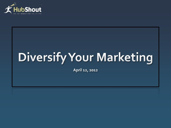Diversification is Good Diversify your product lines  Diversify your marketing channels    Diversify your SEO      Div...