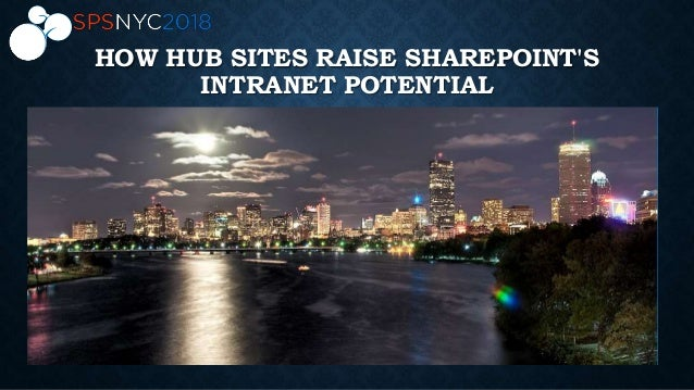 HOW HUB SITES RAISE SHAREPOINT'S INTRANET POTENTIAL